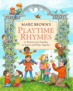 Marc Brown's playtime rhymes : a treasury for families to learn and play together  - Marc Tolon Brown