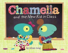 Chamelia and the new kid in class - Ethan Long