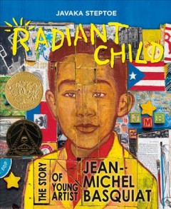 Radiant Child : The Story of Young Artist Jean-michel Basquiat - Javaka Steptoe