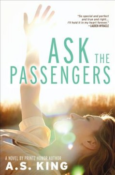 Ask the passengers : a novel - A. S. (Amy Sarig) King