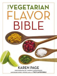 The vegetarian flavor bible : the essential guide to culinary creativity with vegetables, fruits, grains, legumes, nuts, seeds, and more, based on the wisdom of leading American chefs - Karen Page