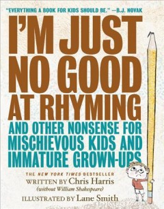 I'm just no good at rhyming and other nonsense for mischievous kids and immature grown-ups  / written by Chris Harris ; illustrated by Lane Smith - Chris Harris
