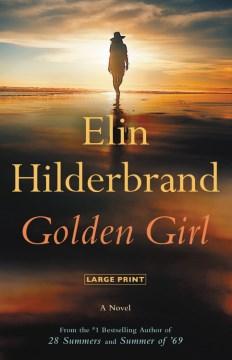 Golden Girl : a novel - Elin Hilderbrand