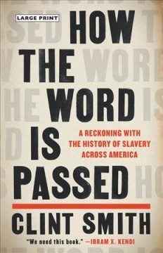 How the word is passed : a reckoning with the history of slavery across America - Clint Smith