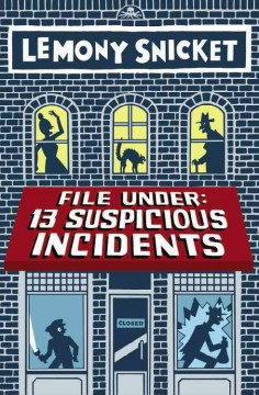 File under: 13 suspicious incidents (Ages 8-14) - Lemony Snicket