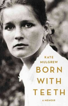 Born With Teeth : A Memoir - Kate Mulgrew