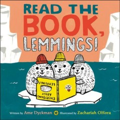 Read the book, lemmings! - Ame Dyckman