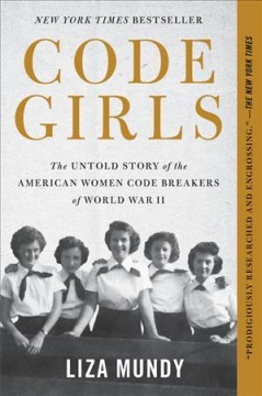 Code girls : the untold story of the American women code breakers who helped win World War II - Liza Mundy