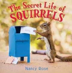 The secret life of squirrels - Nancy (Nancy Patricia) Rose