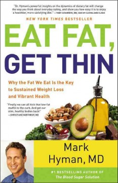 Eat fat, get thin : why the fat we eat is the key to sustained weight loss and vibrant health - Mark Hyman