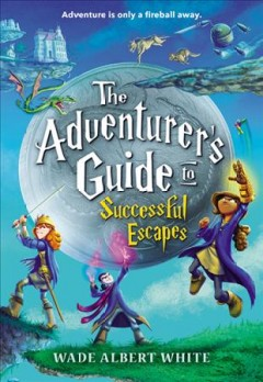 The adventurer's guide to successful escapes - Wade Albert White