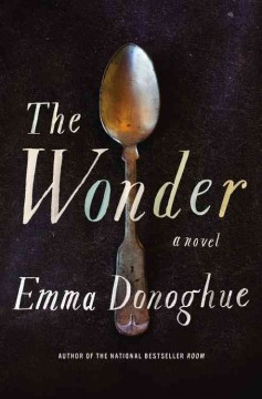 The Wonder : a novel - Emma Donoghue