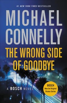 The wrong side of goodbye : a novel - Michael Connelly