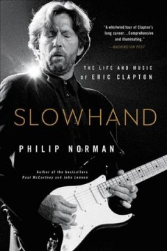 Slowhand : The Life and Music of Eric Clapton - Philip Norman