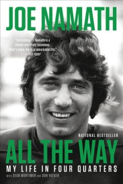 All the way : my life in four quarters - Joe Willie Namath
