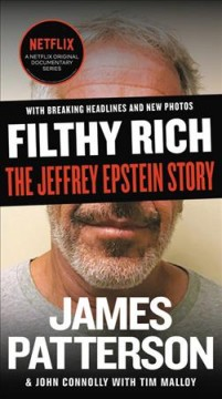 Filthy Rich A Powerful Billionaire, the Sex Scandal that Undid Him, and All the Justice that Money Can Buy: The Shocking True Story of Jeffrey Epstein - James Patterson