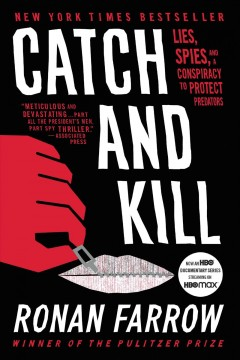 Catch and kill : lies, spies, and a conpiracy to protect predators - Ronan Farrow