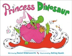 Princess Dinosaur - Daniel Kibblesmith