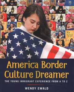 America Border Culture Dreamer : The Young Immigrant Experience from A to Z - Wendy Ewald