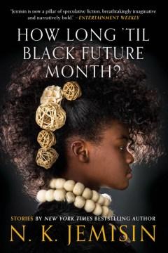 How long 'til black future month? - N. K Jemisin