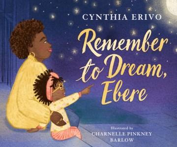 Remember to dream, Ebere - Cynthia Erivo