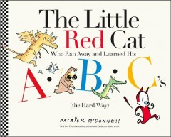 The little red cat : (who ran away from home and learned his ABC's the hard way)  / Patrick McDonnell - Patrick McDonnell