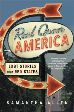 Real queer America : LGBT stories from red states / Samantha Allen - Samantha Allen