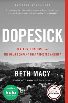 Dopesick : dealers, doctors, and the company that addicted America - Beth Macy