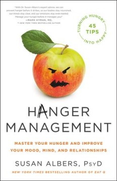 Hanger Management : Master Your Hunger and Improve Your Mood, Mind, and Relationships - Susan Albers