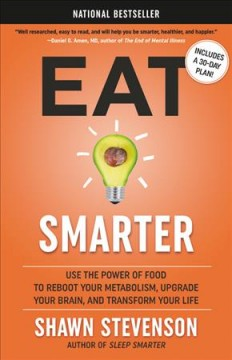 Eat Smarter : Use the Power of Food to Reboot Your Metabolism, Upgrade Your Brain, and Transform Your Life - Shawn Stevenson
