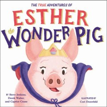 The adventures of Esther the wonder pig - Steve Jenkins