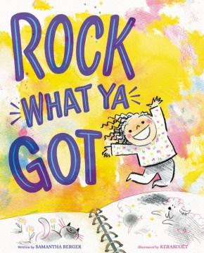 Rock what ya got - Samantha Berger