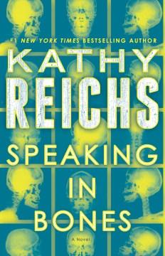 Speaking in bones : a novel - Kathy Reichs