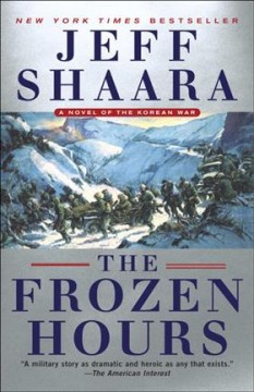 The frozen hours : a novel of the Korean War / Jeff Shaara - Jeff Shaara