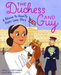 The duchess and Guy : a rescue-to-royalty puppy love story - Nancy Furstinger