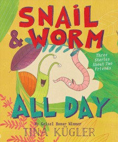 Snail and Worm All Day : Three Stories About Two Friends - Tina Kugler