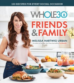 The Whole30 friends & family : 150 recipes for every social occasion - Melissa Hartwig