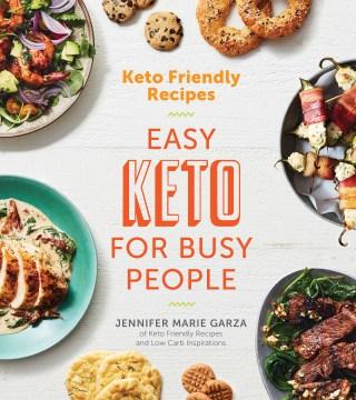 Keto friendly recipes : easy keto for busy people - Jennifer Marie Garza