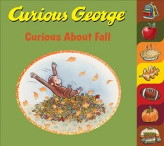 Curious George. written by Cynthia Platt ; illustrated in the style of H.A. Rey by Mary O'Keefe Young. Curious about fall - Cynthia Platt
