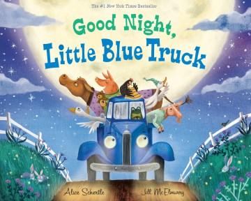 Good night, little blue truck. - Alice Schertle