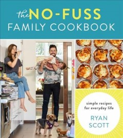 No-fuss Family Cookbook : Simple Recipes for Everyday Life - Ryan Scott