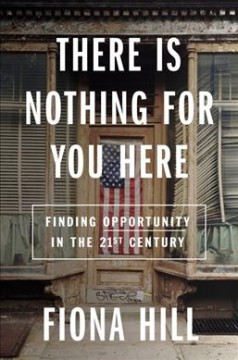 There Is Nothing for You Here : Opportunity in an Age of Decline - Fiona Hill
