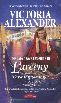 Lady Travelers Guide to Larceny With a Dashing Stranger : The Rise and Fall of Reginald Everheart - Victoria Alexander