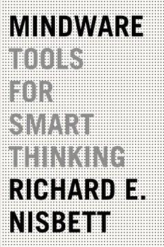 Mindware : Tools for Smart Thinking - Richard Nisbett