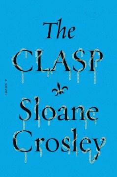 Clasp - Sloane Crosley