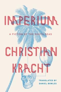 Imperium : A Fiction of the South Seas - Christian; Bowles Kracht