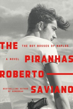 Piranhas : The Boy Bosses of Naples: a Novel - Roberto; Shugaar Saviano