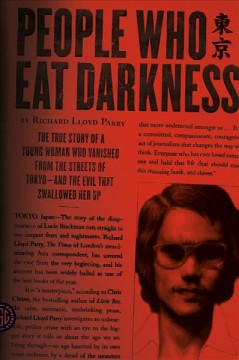 People who eat darkness : the true story of a young woman who vanished from the streets of Tokyo and the evil that swallowed her up - Richard Lloyd Parry