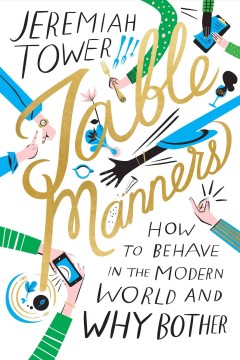 Table Manners : How to Behave in the Modern World and Why Bother - Jeremiah Tower