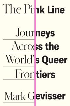 Pink Line : Journeys Across the World's Queer Frontiers - Mark Gevisser